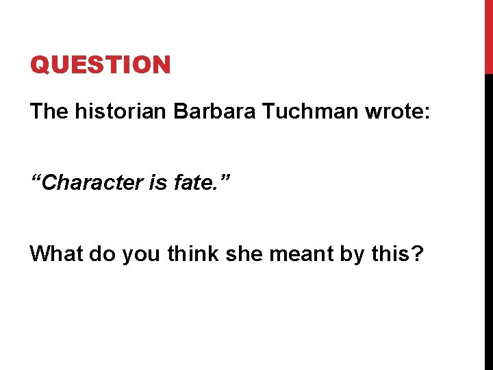"""QUESTION The historian Barbara Tuchman wrote: """"Character is fate. """" What do you think"""