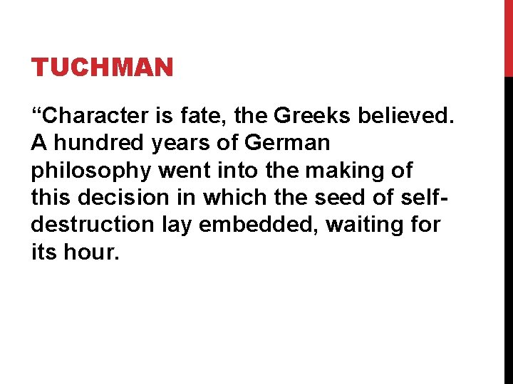 """TUCHMAN """"Character is fate, the Greeks believed. A hundred years of German philosophy went"""