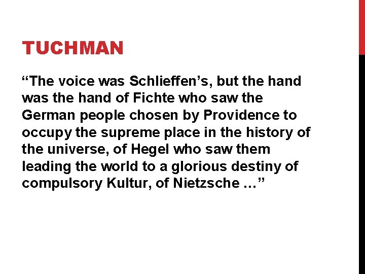 """TUCHMAN """"The voice was Schlieffen's, but the hand was the hand of Fichte who"""