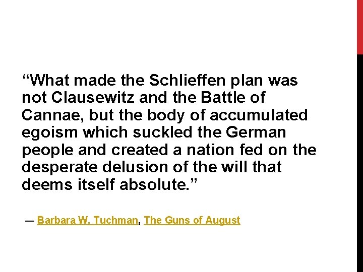 """""""What made the Schlieffen plan was not Clausewitz and the Battle of Cannae, but"""
