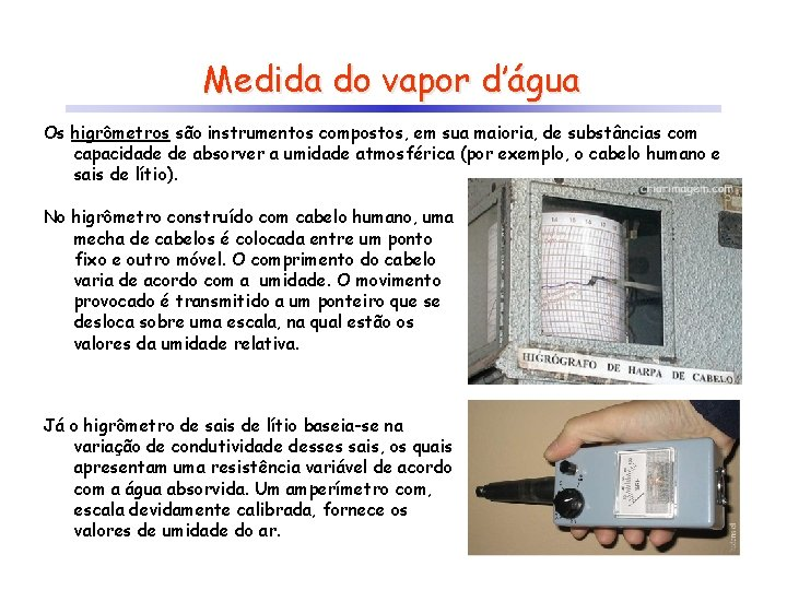 Medida do vapor d'água Os higrômetros são instrumentos compostos, em sua maioria, de substâncias