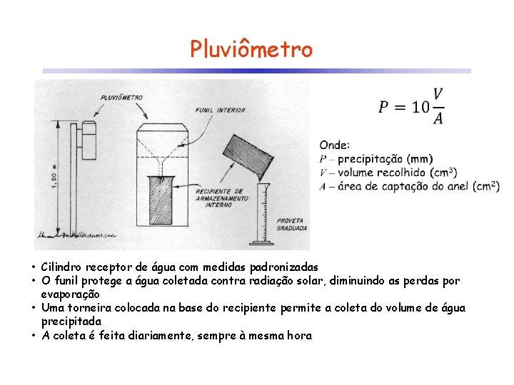 Pluviômetro • Cilindro receptor de água com medidas padronizadas • O funil protege a