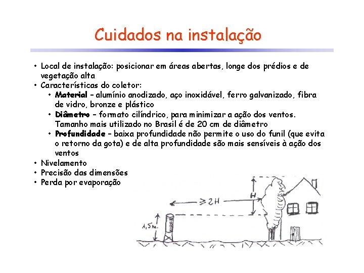 Cuidados na instalação • Local de instalação: posicionar em áreas abertas, longe dos prédios