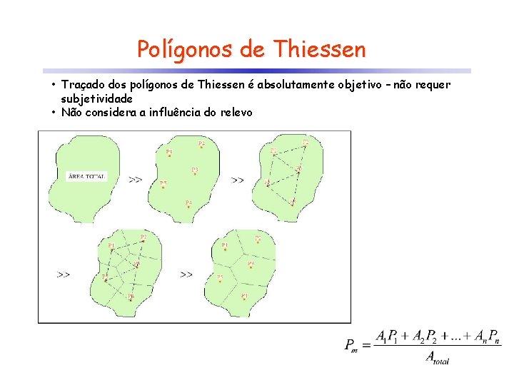 Polígonos de Thiessen • Traçado dos polígonos de Thiessen é absolutamente objetivo – não