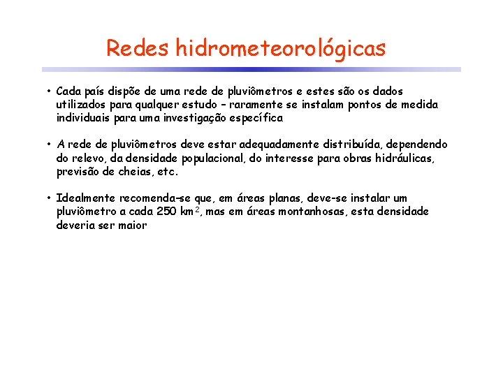 Redes hidrometeorológicas • Cada país dispõe de uma rede de pluviômetros e estes são