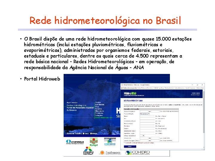 Rede hidrometeorológica no Brasil • O Brasil dispõe de uma rede hidrometeorológica com quase