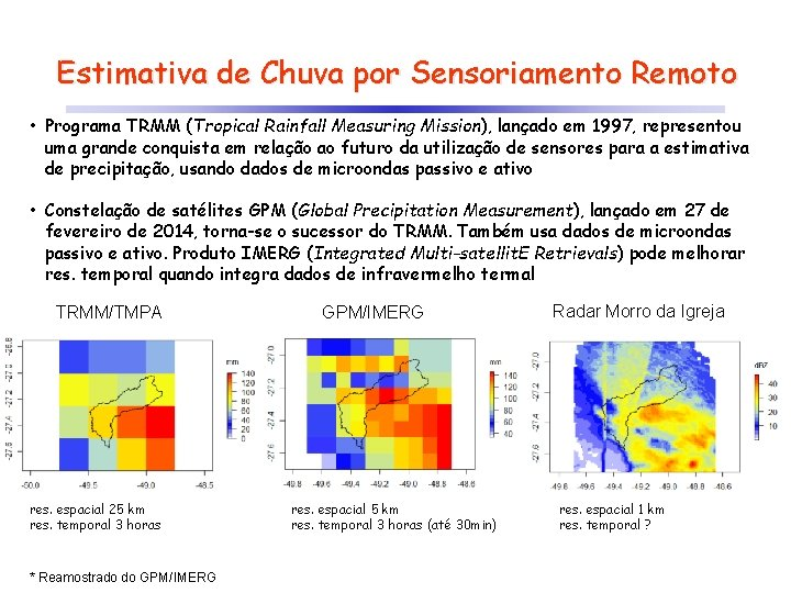 Estimativa de Chuva por Sensoriamento Remoto • Programa TRMM (Tropical Rainfall Measuring Mission), lançado
