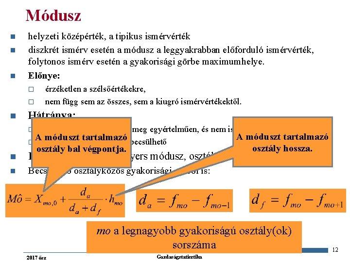 Módusz n n n helyzeti középérték, a tipikus ismérvérték diszkrét ismérv esetén a módusz