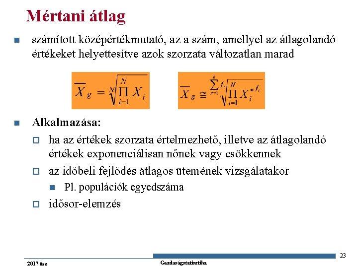 Mértani átlag n számított középértékmutató, az a szám, amellyel az átlagolandó értékeket helyettesítve azok