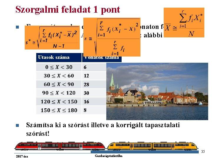 Szorgalmi feladat 1 pont n Egy vasútvonalon egy hétig minden vonaton feljegyezték az utasok