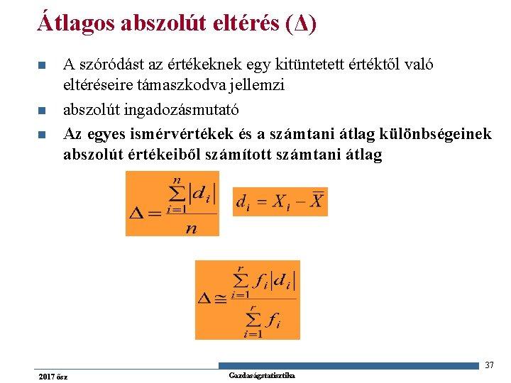 Átlagos abszolút eltérés (Δ) n n n A szóródást az értékeknek egy kitüntetett értéktől