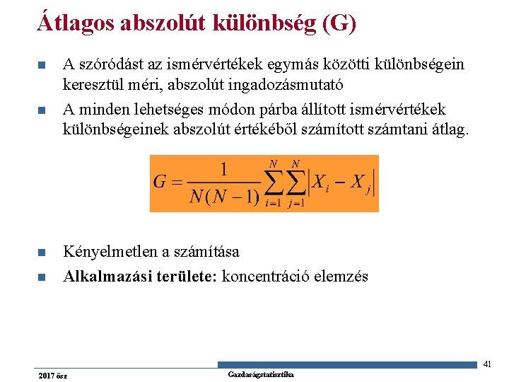 Átlagos abszolút különbség (G) n n A szóródást az ismérvértékek egymás közötti különbségein keresztül