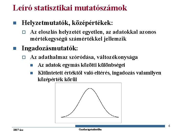 Leíró statisztikai mutatószámok n Helyzetmutatók, középértékek: o n Az eloszlás helyzetét egyetlen, az adatokkal