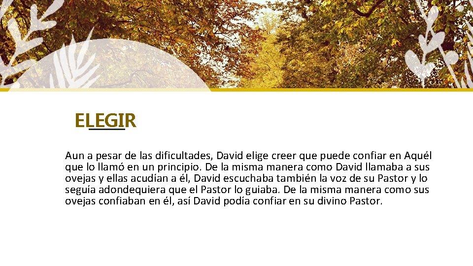 ELEGIR Aun a pesar de las dificultades, David elige creer que puede confiar en