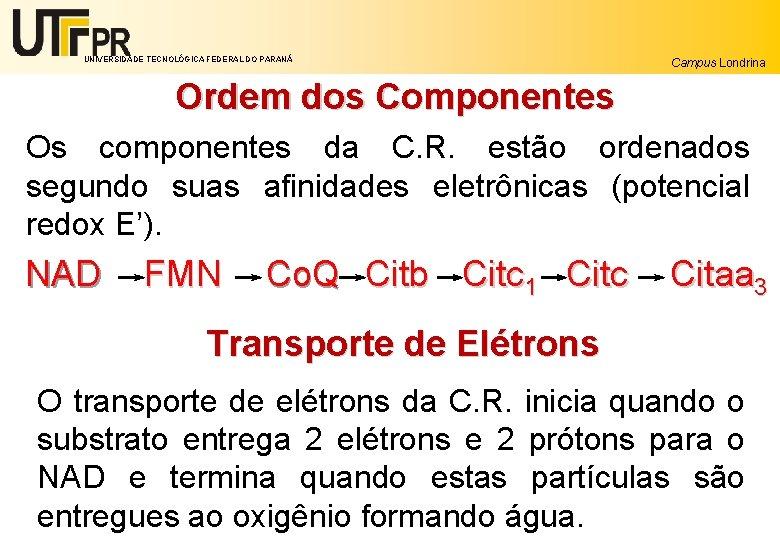 UNIVERSIDADE TECNOLÓGICA FEDERAL DO PARANÁ Campus Londrina Ordem dos Componentes Os componentes da C.