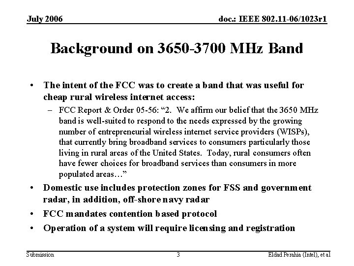 July 2006 doc. : IEEE 802. 11 -06/1023 r 1 Background on 3650 -3700