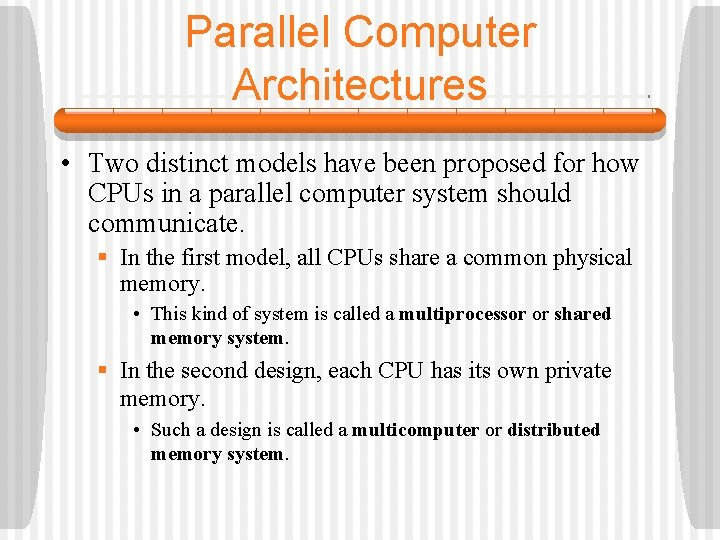 Parallel Computer Architectures • Two distinct models have been proposed for how CPUs in
