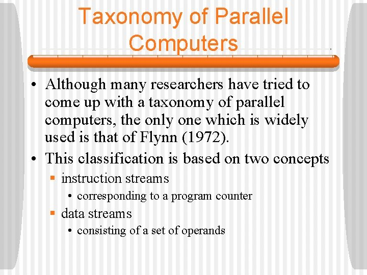 Taxonomy of Parallel Computers • Although many researchers have tried to come up with