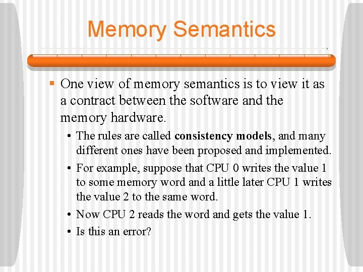 Memory Semantics § One view of memory semantics is to view it as a
