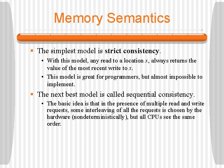 Memory Semantics § The simplest model is strict consistency. • With this model, any
