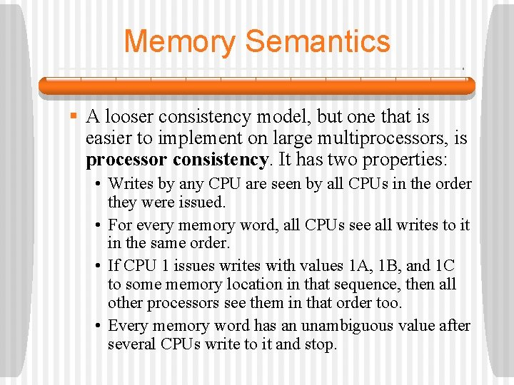 Memory Semantics § A looser consistency model, but one that is easier to implement