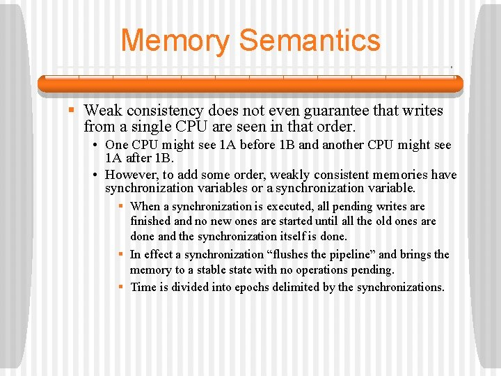Memory Semantics § Weak consistency does not even guarantee that writes from a single