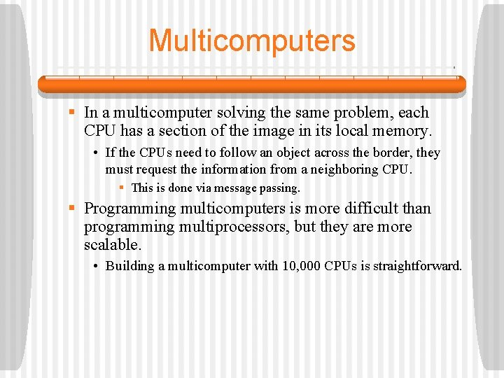 Multicomputers § In a multicomputer solving the same problem, each CPU has a section