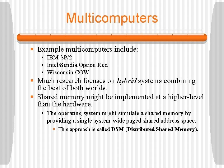 Multicomputers § Example multicomputers include: • IBM SP/2 • Intel/Sandia Option Red • Wisconsin
