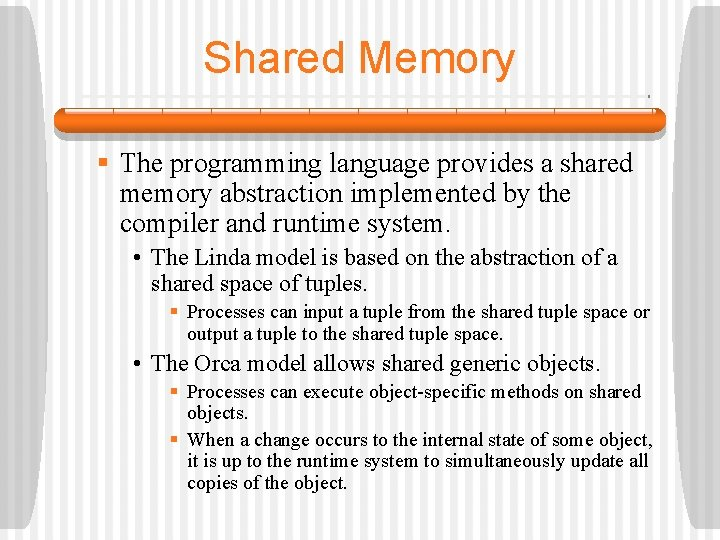 Shared Memory § The programming language provides a shared memory abstraction implemented by the