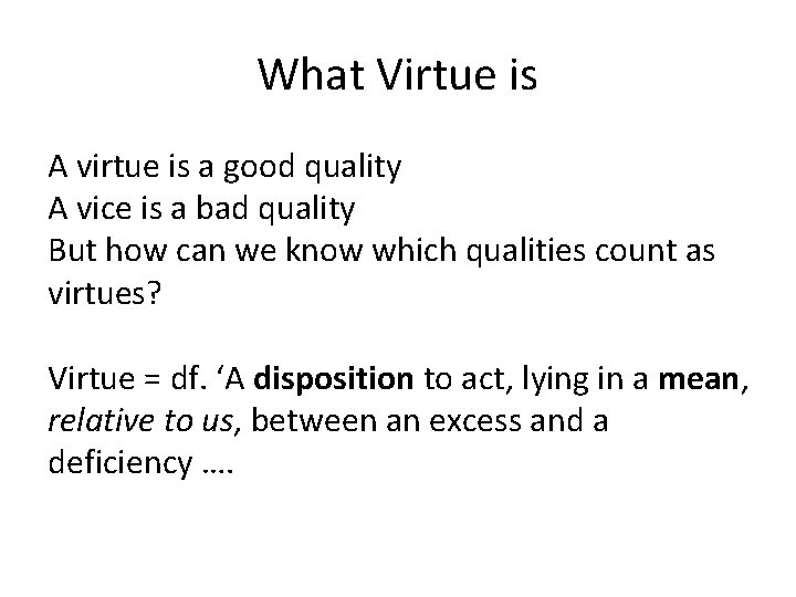 What Virtue is A virtue is a good quality A vice is a bad