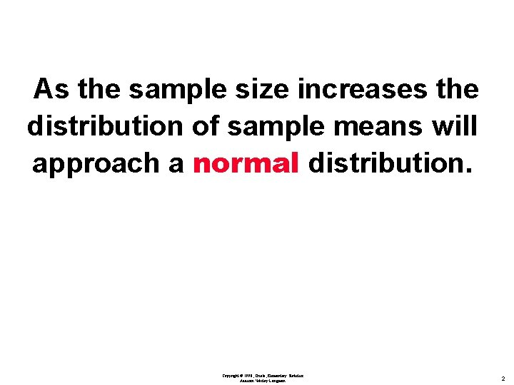 As the sample size increases the distribution of sample means will approach a normal