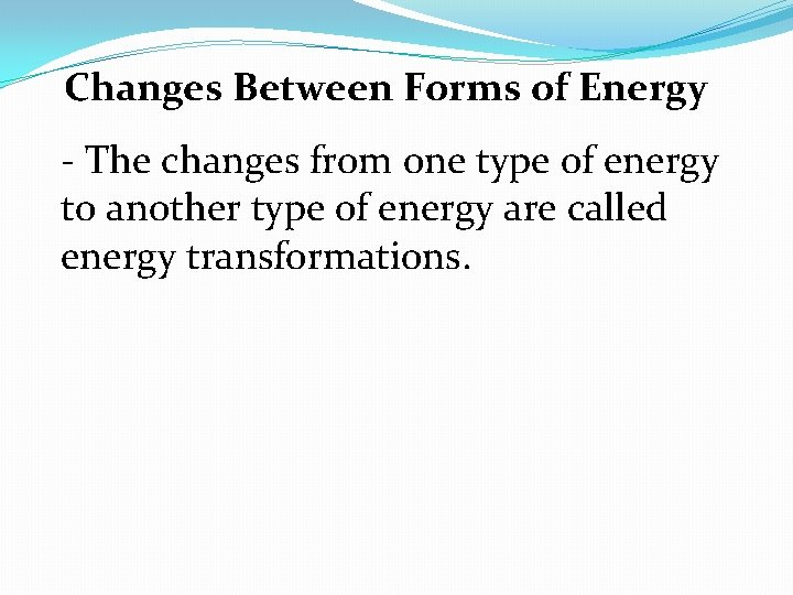Changes Between Forms of Energy - The changes from one type of energy to