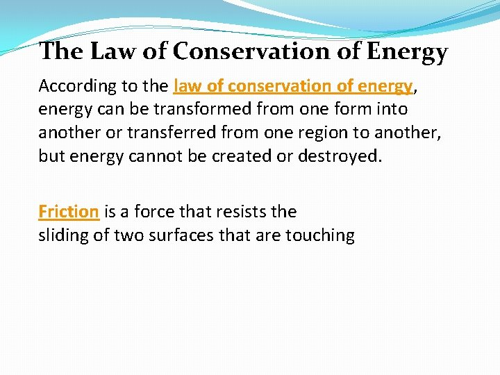 The Law of Conservation of Energy According to the law of conservation of energy,