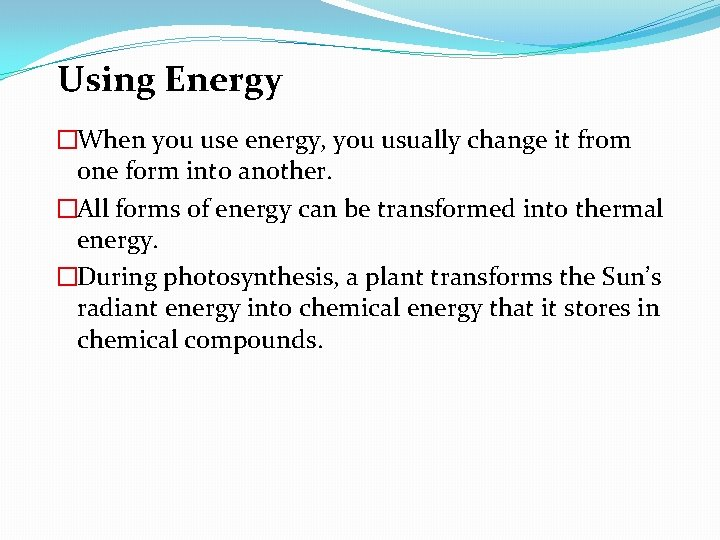 Using Energy �When you use energy, you usually change it from one form into
