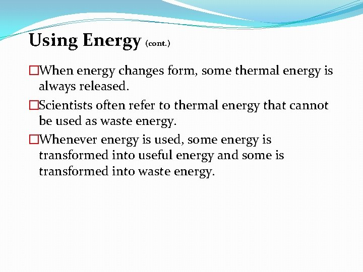 Using Energy (cont. ) �When energy changes form, some thermal energy is always released.