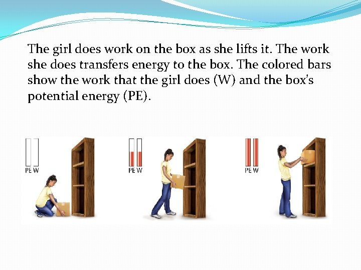 The girl does work on the box as she lifts it. The work she