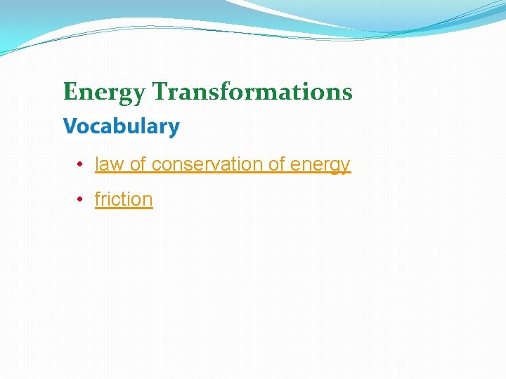 Energy Transformations • law of conservation of energy • friction