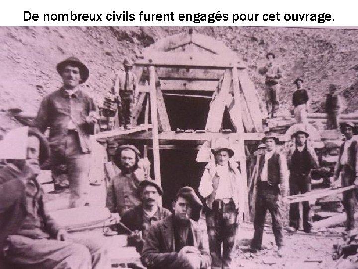 De nombreux civils furent engagés pour cet ouvrage.