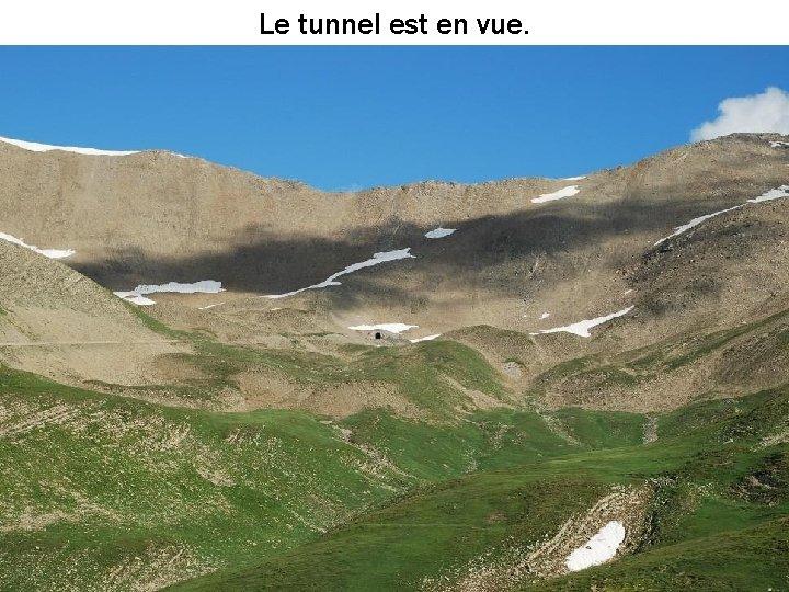 Le tunnel est en vue.