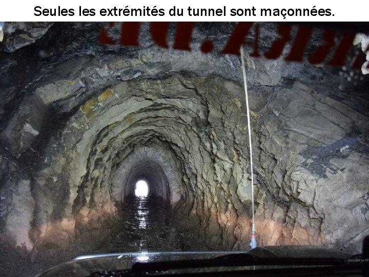 Seules extrémités du tunnel sont maçonnées.