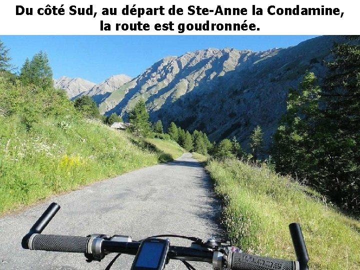Du côté Sud, au départ de Ste-Anne la Condamine, la route est goudronnée.