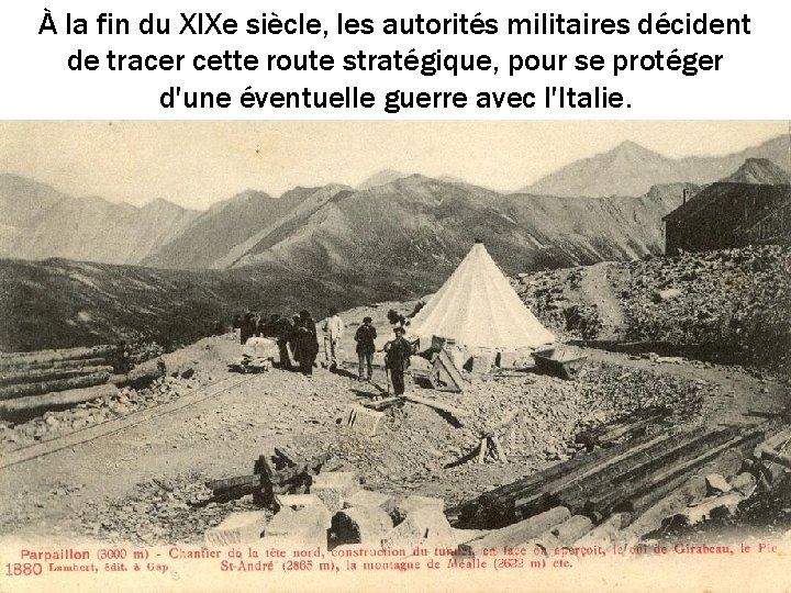 À la fin du XIXe siècle, les autorités militaires décident de tracer cette route