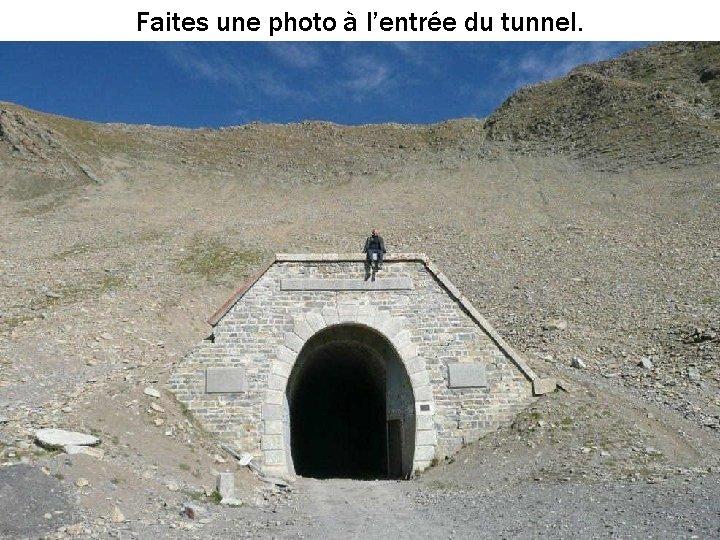 Faites une photo à l'entrée du tunnel.