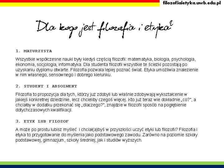 filozofiaietyka. uwb. edu. pl Dla kogo jest filozofia i etyka? 1. MATURZYSTA Wszystkie współczesne