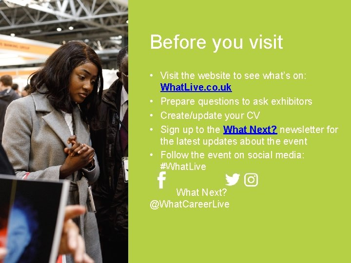 Before you visit • Visit the website to see what's on: What. Live. co.