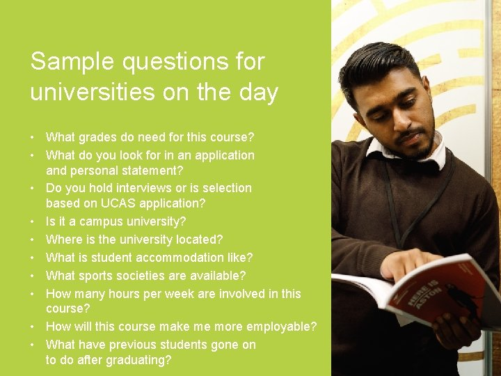 Sample questions for universities on the day • What grades do need for this