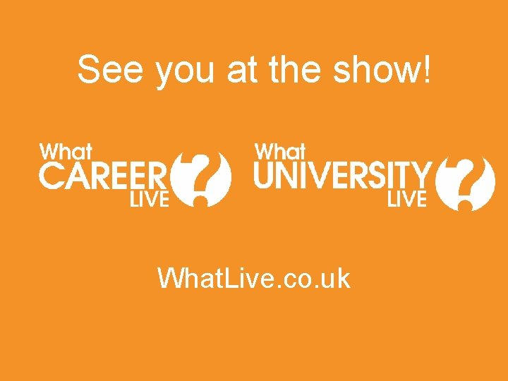 See you at the show! What. Live. co. uk