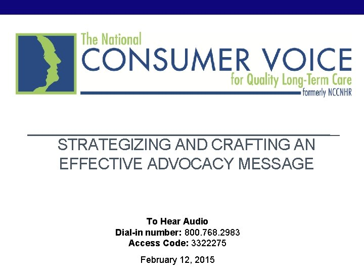 STRATEGIZING AND CRAFTING AN EFFECTIVE ADVOCACY MESSAGE To Hear Audio Dial-in number: 800. 768.