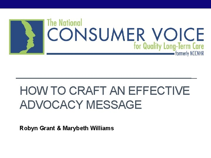 HOW TO CRAFT AN EFFECTIVE ADVOCACY MESSAGE Robyn Grant & Marybeth Williams