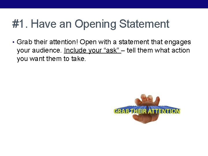 #1. Have an Opening Statement • Grab their attention! Open with a statement that